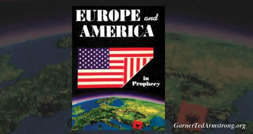 EUROPE and AMERICA in Prophecy – Garner Ted Armstrong